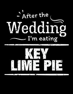 After the wedding I'm eating key lime pie: Funny Food 100 page 8.5 x 11 Wedding Planner & Organizer with Budgets, Worksheets, Checklists, Seating, Guest List, Calendars and notes