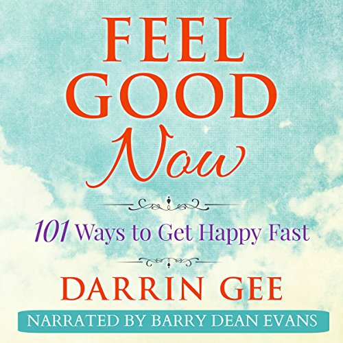 Feel Good Now: 101 Ways to Get Happy Fast audiobook cover art