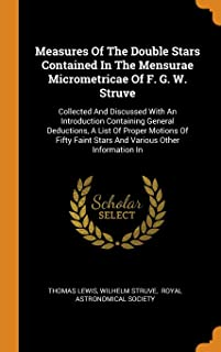 Measures of the Double Stars Contained in the Mensurae Micrometricae of F. G. W. Struve: Collected and Discussed with an I...