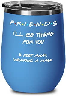 Quarantine Wine Tumbler for Friends Ill Be There For You 6 Feet Away Wearing Mask Funny Pandemic Social Distancing Travel ...