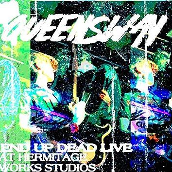 End Up Dead (Live at Hermitage Works Studio)