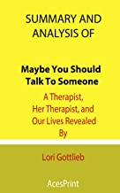 Summary and Analysis of Maybe You Should Talk To Someone: A Therapist, Her Therapist, and Our Lives Revealed By Lori Gottlieb