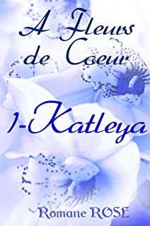 A fleurs de coeur: Katleya (French Edition)