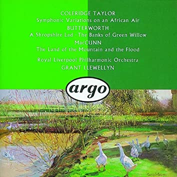 Butterworth: The Banks of Green Willow; A Shropshire Lad/ /McGunn: The Land of the Mountain and the Flood/Coleridge-Taylor: Symphonic Variations on an African Air &c.