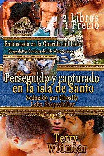 Perseguido y capturado en la isla de Santo - Seducido por Ghostly Lobo Shapeshifter - Y - Emboscada en la Guarida del Lobo - Shapeshifter Cowboys del Ole West Series 4: 2 Libros 1 Precio