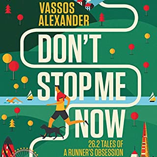 Don't Stop Me Now     26.2 Tales of a Runner's Obsession              By:                                                                                                                                 Vassos Alexander                               Narrated by:                                                                                                                                 Vassos Alexander                      Length: 7 hrs and 50 mins     542 ratings     Overall 4.5