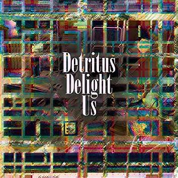 Detritus Delight Us