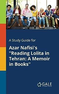 A Study Guide for Azar Nafisi's Reading Lolita in Tehran: A Memoir in Books