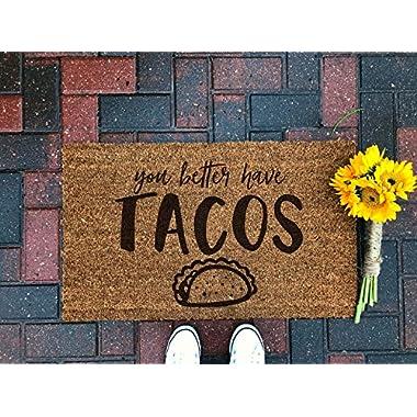 You Better Have Tacos Doormat/Funny Doormat/Welcome Mat/Housewarming/Front Porch/Door Decor/Outdoor Rug