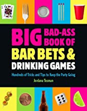 Big Bad-Ass Book of Bar Bets and Drinking Games: Hundreds of Tricks and Tips to Keep the Party Going