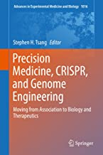 Precision Medicine, CRISPR, and Genome Engineering: Moving from Association to Biology and Therapeutics (Advances in Experimental Medicine and Biology Book 1016)