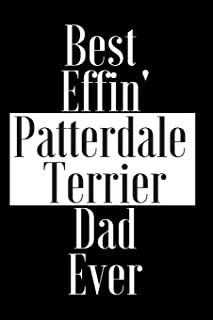 Best Effin Patterdale Terrier Dad Ever: Gift for Dog Animal Pet Lover - Funny Notebook Joke Journal Planner - Friend Her Him Men Women Colleague ... (Special Funny Unique Alternative to Card)
