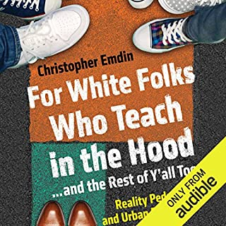 For White Folks Who Teach in the Hood...and the Rest of Y'all Too     Reality Pedagogy and Urban Education              By:                                                                                                                                 Christopher Emdin                               Narrated by:                                                                                                                                 JD Jackson                      Length: 8 hrs and 21 mins     374 ratings     Overall 4.5