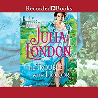 The Trouble with Honor                   By:                                                                                                                                 Julia London                               Narrated by:                                                                                                                                 Rosalyn Landor                      Length: 10 hrs and 20 mins     157 ratings     Overall 4.1