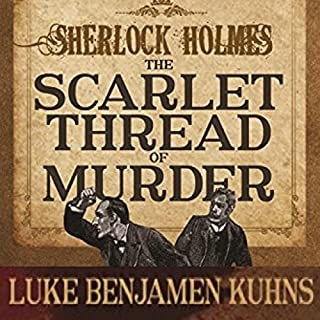 Sherlock Holmes and the Scarlet Thread of Murder                   By:                                                                                                                                 Luke Kuhns                               Narrated by:                                                                                                                                 Joff Manning                      Length: 7 hrs and 51 mins     8 ratings     Overall 4.6