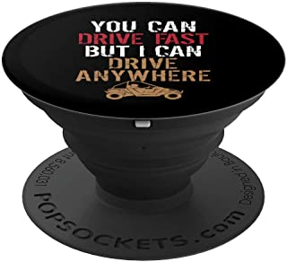 You Can Go Fast But I Can Anywhere Four Wheeler Off-Road UTV - PopSockets Grip and Stand for Phones and Tablets