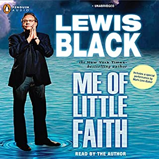 Me of Little Faith     More Me! Less Faith!              By:                                                                                                                                 Lewis Black                               Narrated by:                                                                                                                                 Lewis Black                      Length: 5 hrs and 48 mins     592 ratings     Overall 4.0