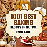 1001 Best Baking Recipes of All Time: A Baking Cookbook with Over 1001 Recipes Book For Baking Basics such as Bread, Cakes, Chocolate, Cookies, Desserts, Muffin, Pastry and More