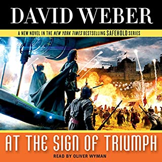 At the Sign of Triumph     Safehold, Book 9              By:                                                                                                                                 David Weber                               Narrated by:                                                                                                                                 Oliver Wyman                      Length: 34 hrs and 25 mins     96 ratings     Overall 4.6