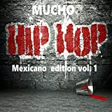 Mucho Hip Hop Mexicano Edition, Vol. 1 [Explicit]
