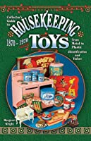 Collector's Guide to Housekeeping Toys 1870-1970 from Metal to Plastic: Identification and Values