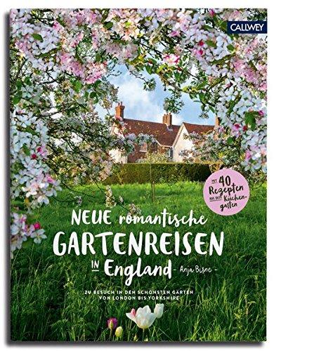 Neue romantische Gartenreisen in England: Zu Besuch in den schönsten Gärten von London bis Yorkshire