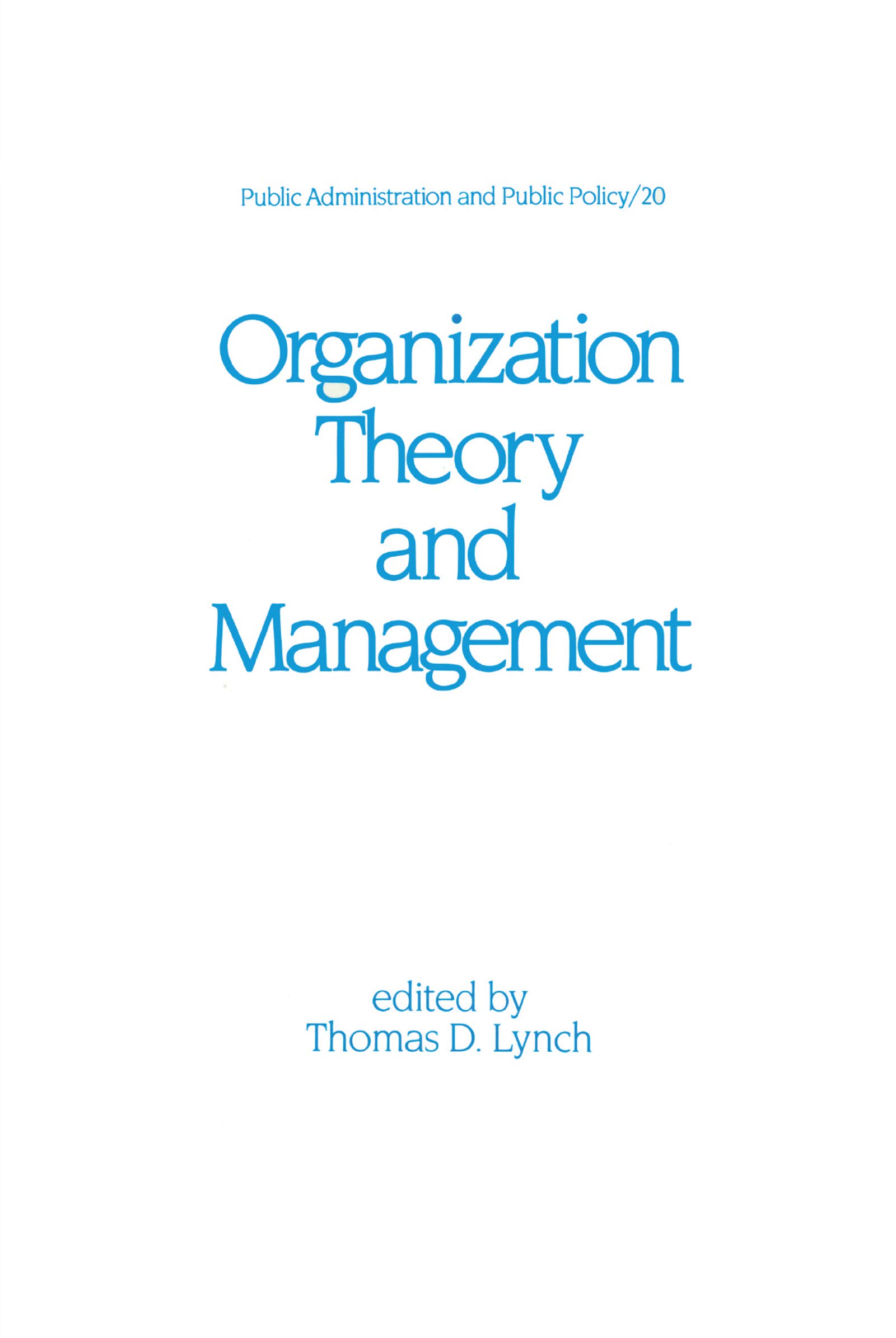 Organization Theory and Management (Public Administration and Public Policy Book 20)