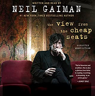The View from the Cheap Seats     Selected Nonfiction              Written by:                                                                                                                                 Neil Gaiman                               Narrated by:                                                                                                                                 Neil Gaiman                      Length: 15 hrs and 29 mins     12 ratings     Overall 4.6