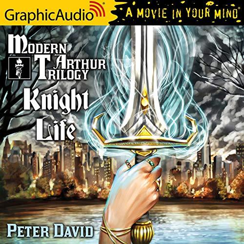 Knight Life [Dramatized Adaptation]: Modern Arthur Trilogy, Book 1