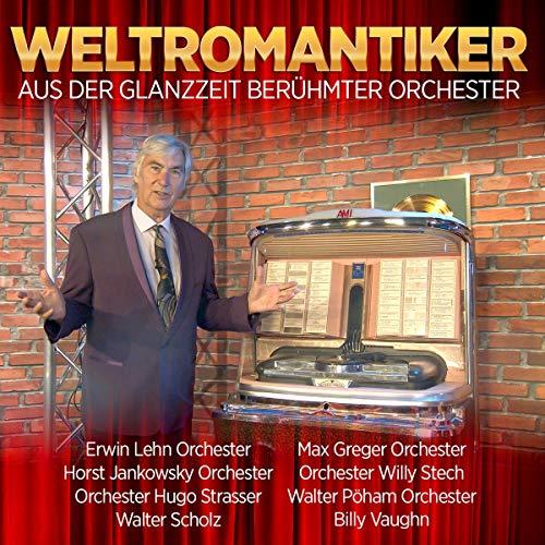 Weltromantiker - aus der Glanzzeit berühmter Orchester