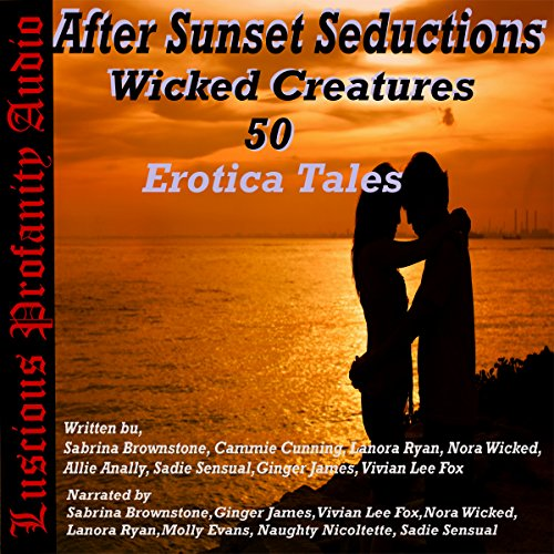 After Sunset Seductions: Wicked Creatures     50 Erotica Tales              By:                                                                                                                                 Sabrina Brownstone,                                                                                        Cammie Cunning,                                                                                        Lanora Ryan,                   and others                          Narrated by:                                                                                                                                 Sabrina Brownstone,                                                                                        Molly Evans,                                                                                        Ginger James,                   and others                 Length: 17 hrs and 22 mins     Not rated yet     Overall 0.0