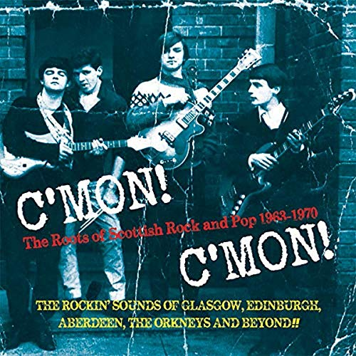 C MON! C MON! The Roots of Scottish Rock and Pop 1963...