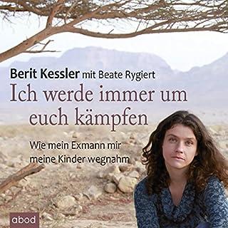 Ich werde immer um euch kämpfen     Wie mein Exmann mir meine Kinder wegnahm              Autor:                                                                                                                                 Berit Kessler                               Sprecher:                                                                                                                                 Gaby Hildenbrandt                      Spieldauer: 7 Std. und 39 Min.     27 Bewertungen     Gesamt 4,1