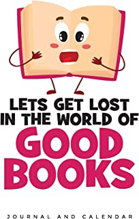Lets Get Lost In The World Of Good Books: Blank Lined Journal With Calendar For Bookworm Lovers
