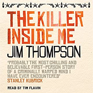 The Killer Inside Me                   By:                                                                                                                                 Jim Thompson                               Narrated by:                                                                                                                                 Tim Flavin                      Length: 6 hrs and 17 mins     30 ratings     Overall 4.5