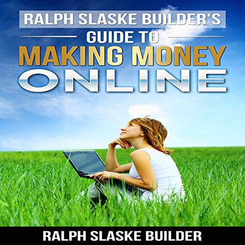 Ralph Slaske Builders' Guide to Making Money Online audiobook cover art