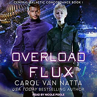 Overload Flux     Central Galactic Concordance, Book 1              By:                                                                                                                                 Carol Van Natta                               Narrated by:                                                                                                                                 Nicole Poole                      Length: 10 hrs and 27 mins     26 ratings     Overall 4.5