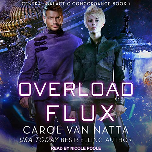 Overload Flux: Central Galactic Concordance, Book 1
