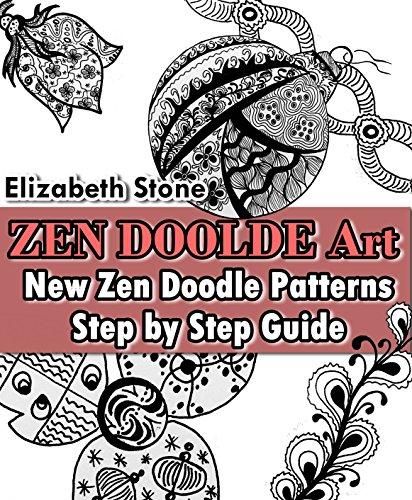 ZEN Doodle Art: New Zen Doodle Patterns - Step by Step Guide (Zen Doodle Art with Elizabeth Stone Book 1) (English Edition)