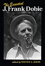 The Essential J. Frank Dobie (Wittliff Collections Literary Series)