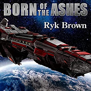 Born of the Ashes     The Frontiers Saga, Book 11              By:                                                                                                                                 Ryk Brown                               Narrated by:                                                                                                                                 Jeffrey Kafer                      Length: 12 hrs     931 ratings     Overall 4.7