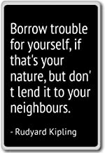 PhotoMagnets Borrow Trouble for Yourself, if That's Your. - Rudyard Kipling - Quotes Fridge Magnet, Black - Calamità da frigo