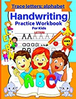 Trace letters alphabet handwriting practice workbook for kids: Activity book for writing and learning the alphabet, letters, handwriting practice for kindergarten, preschool, and with Sight Words
