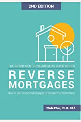 Reverse Mortgages: How to Use Reverse Mortgages to Secure Your Retirement (The Retirement Researcher Guide Series) Kindle Edition