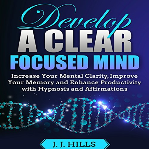 Develop a Clear Focused Mind audiobook cover art