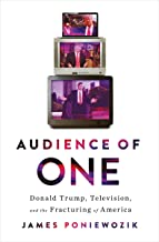Audience of One: Donald Trump, Television, andthe Fracturing of America