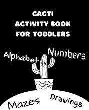 Drawings Mazes Alphabet Numbers Cacti Activity Book For Toddlers: Fun And Educational Smart Workbook For Your Child