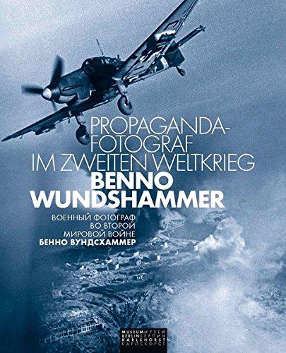 Propaganda-Fotograf im Zweiten Weltkrieg: Benno Wundshammer