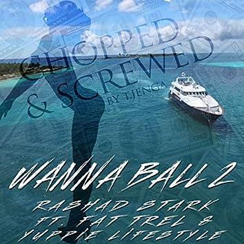 Wanna Ball 2 Chopped & Screwed (feat. Fat Trel, Yuppie Lifestyle & T-Jenga)
