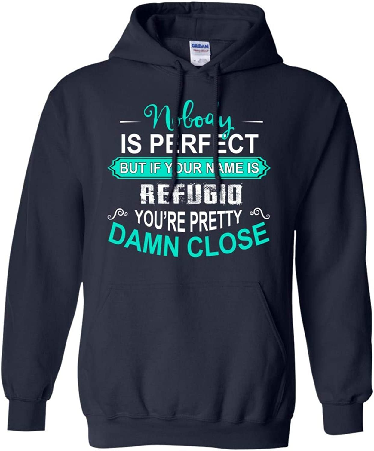 Tee Shine Nobody is Perfect But If Your Name is Refugio You're Pretty Damn Close Retro Hoodie Sweatshirts Unique